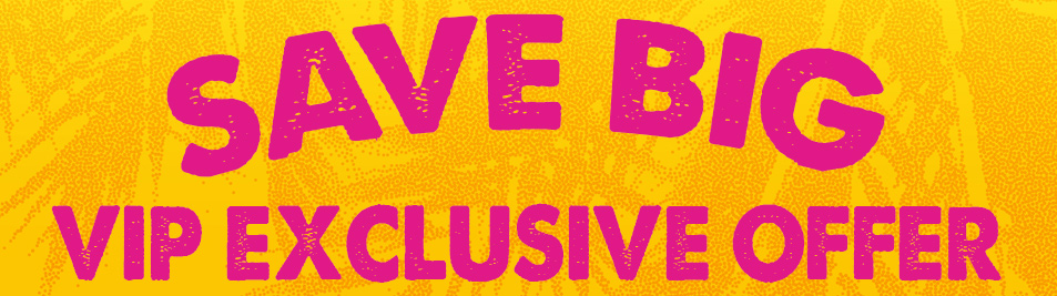 Save Big - VIP Exclusive Offer